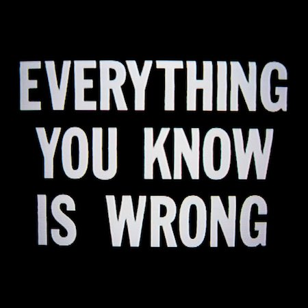 Life change, everything you know is wrong, self help, self reflection,